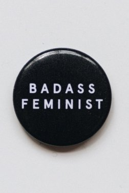 MY SISTER Badass Feminist Button, $1.50, Photo Cred MY SISTER